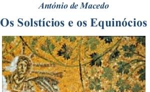 Os Solstícios e os Equinócios, texto de António Macedo
