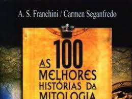 As 100 Melhores Histórias da Mitologia, livro de Carmen Alenice Seganfredo e A. S. Franchini
